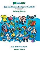 BABADADA, Oesterreichisches Deutsch mit Artikeln - bahasa Melayu, das Bildwoerterbuch - kamus visual: Austrian German - Malay, visual dictionary