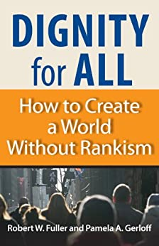 Dignity for All: How to Create a World Without Rankism by [Fuller, Robert W., Gerloff, Pamela]