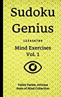 Sudoku Genius Mind Exercises Volume 1: Valley Farms, Arizona State of Mind Collection