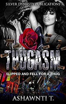 Thugasm: Slipped And Fell For A Thug by [Ashawnti T.]