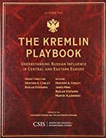 The Kremlin Playbook: Understanding Russian Influence in Central and Eastern Europe (Csis Reports)