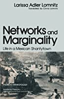 Networks and Marginality: Life in a Mexican Shantytown