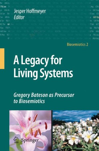 A Legacy for Living Systems: Gregory Bateson as Precursor to Biosemiotics