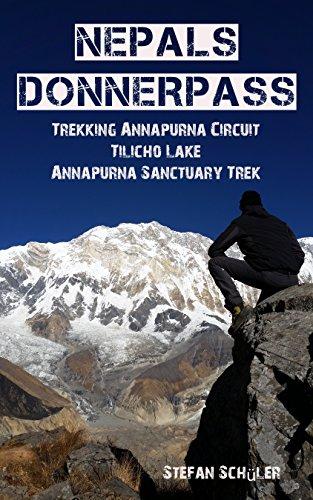 NEPALs DONNERPASS: Trekking ANNAPURNA CIRCUIT, TILICHO LAKE & ANNAPURNA SANCTUARY TREK (German Edition)