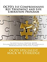 OCPD's 1st Comprehensive Key Treatment and Life Liberation Program: Scientifically Proven OCPD Psychological Solutions and Historically Demonstrated Spiritual Cures [並行輸入品]