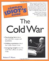 The Complete Idiot's Guide to the Cold War
