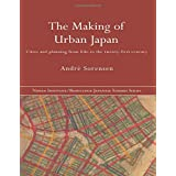 The Making of Urban Japan: Cities and Planning from Edo to the Twenty First Century (NISSAN INSTITUTE/ ROUTLEDGE JAPANESE STU