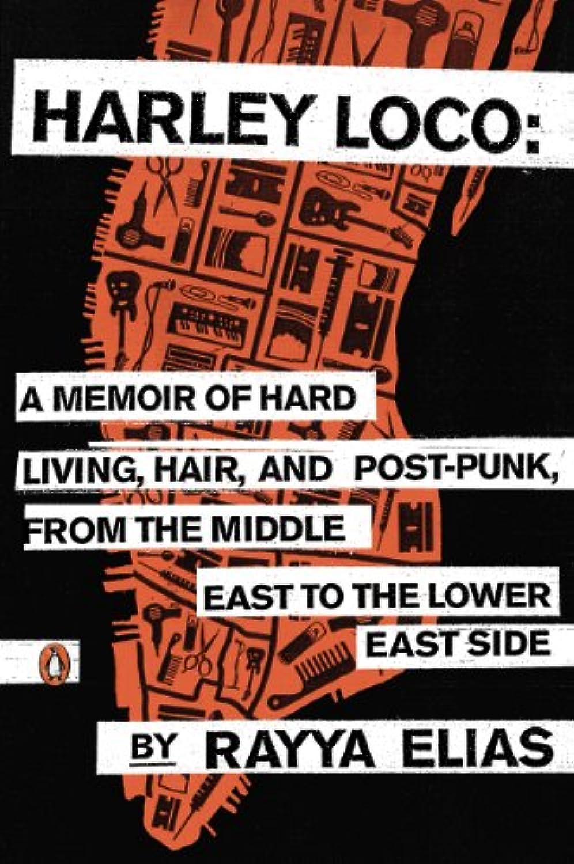 踏み台住む健康Harley Loco: A Memoir of Hard Living, Hair, and Post-Punk, from the Middle East to the Lower East Side (English Edition)