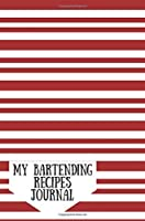 My Bartending Recipes Journal: Red & White Cocktail Mixology Notebook Organize Your Ingredients| Reference Your Inventions Gifts For Men & Women | & Index Page (Bar Collection) (Volume 6) [並行輸入品]