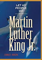 Let My People Go With Martin Luther King Jr.
