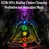 432Hz DNA Healing Chakra Cleansing Meditation and Relaxation Music (Relaxing Music for Stress Relief, Meditation, Soothing for Massage, Deep Sleep & Spa)