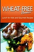 Wheat-Free Classics: Lunch for Kids and Gourmet Recipes