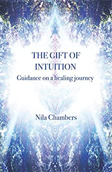The Gift of Intuition: Guidance on a healing journey by [Chambers, Nila]