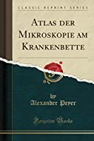 Atlas Der Mikroskopie Am Krankenbette (Classic Reprint)