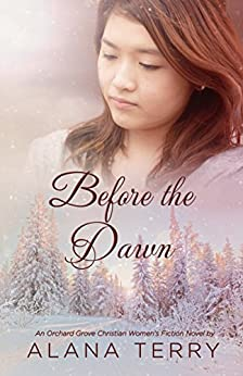 Before the Dawn: An Orchard Grove Christian Women's Fiction Novel by [Terry, Alana]