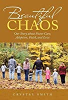 Beautiful Chaos: Our Story About Foster Care, Adoption, Faith, and Love