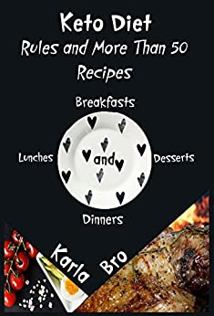 Keto Diet. Rules and More Than 50 Recipes: Breakfasts, Lunches, Dinners and Desserts by [Bro, Karla]