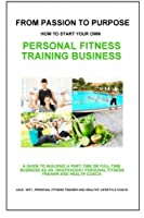 From Passion to Purpose: How to Start a Personal Fitness Training Business