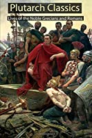 Plutarch Classics: Lives of the Noble Grecians and Romans: Volume 1