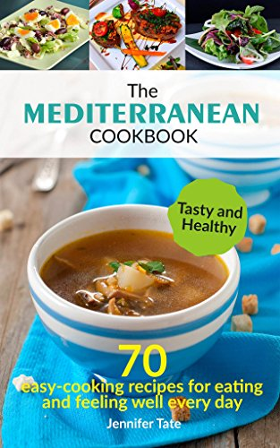 The Mediterranean Cookbook for Healthy Lifestyle: 70 Easy Recipes for Eating and Feeling Well Every Day, 7-Day Meal Plan (Tasty and Healthy 2) (English Edition)