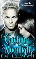 Catching Moonlight (The Sunrise Prophecy)