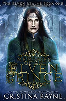 Memories of an Elven Prince: The Elven Realms #1 (Elven King Series Book 3) by [Rayne, Cristina]