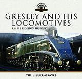 Gresley and His Locomotives: L & N E R Design History (Locomotive Portfolios)