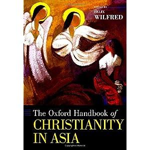 The Oxford Handbook of Christianity in Asia (Oxford Handbooks)