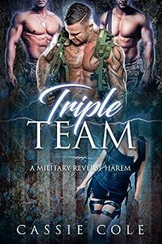 Triple Team: A Military Reverse Harem Romance by [Cole, Cassie]