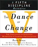 Dance of Change: The Challenges of Sustaining Momentum in Learning Organizations (A Fifth Discipline Resource)
