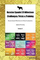 Russian Spaniel 20 Milestone Challenges: Tricks & Training Russian Spaniel Milestones for Tricks, Socialization, Agility & Training Volume 1