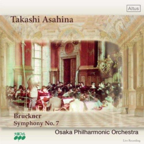 ブルックナー : 交響曲 第7番 ホ長調 WAB.107 (ハース版) (Bruckner : Symphony No.7 / Takashi Asahina   Osaka Philharmonic Orchestra) [Live]