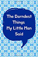 The Darndest Things My Little Man Said: Unforgettable Kids Quotes Memory Book: Perfect Gift For New Parents, Baby Showers, Grandparents