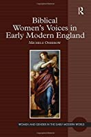 Biblical Women's Voices in Early Modern England (Women and Gender in the Early Modern World)