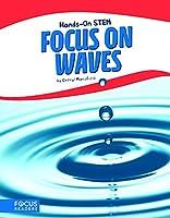 Focus on Waves (Focus Readers: Hands-on Stem: Beacon Level)