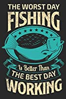 The worst day fishing is better than the best day working: Fishing Logbook for fishing lover to keep note of fishing days activity