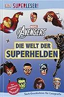 SUPERLESER! MARVEL Avengers Die Welt der Superhelden: Sach-Geschichten fuer Leseprofis