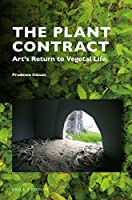 The Plant Contract: Art's Return to Vegetal Life (Critical Plant Studies)