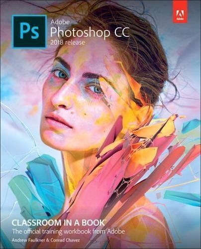 Download Adobe Photoshop CC Classroom in a Book (2018 release) 0134852486