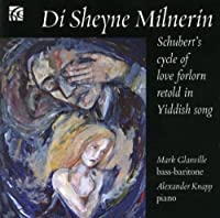 Di Sheyne Milnerin: Schubert's Cycle of Love by Schubert