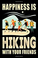 "Happiness is hiking with your friends: Hiking Log book Journal To Write In, Keep Track Of Your Hikes, Trail Log Book, Hiking shoes, Hiking Journal, Hiking Log Book, Hiking Gifts, 6"" x 9"" Travel Size"
