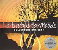THE VERY BEST OF Latin Guitar Moods Collectors Box Set 1