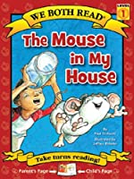The Mouse in My House (We Both Read)