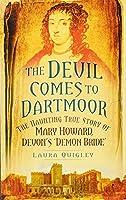 The Devil Comes to Dartmoor: The Haunting True Story of Mary Howard, Devon's 'demon Bride'