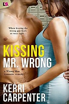 Kissing Mr. Wrong (Wrong Man Book 1) by [Carpenter, Kerri]