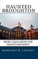 Haunted Broughton: More Tales from the Graveyard Shift