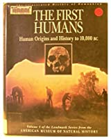 The First Humans: Human Origins and History to 10,000 B.C. (ILLUSTRATED HISTORY OF HUMANKIND)
