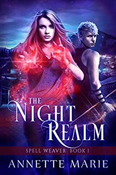 The Night Realm (Spell Weaver Book 1) by [Marie, Annette]