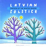 Latvian Solstice: Cantatas of the Christmas Season