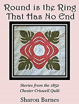 Round is the Ring That Has No End: Stories from the 1852 Chester Criswell Quilt by [Barnes, Sharon]